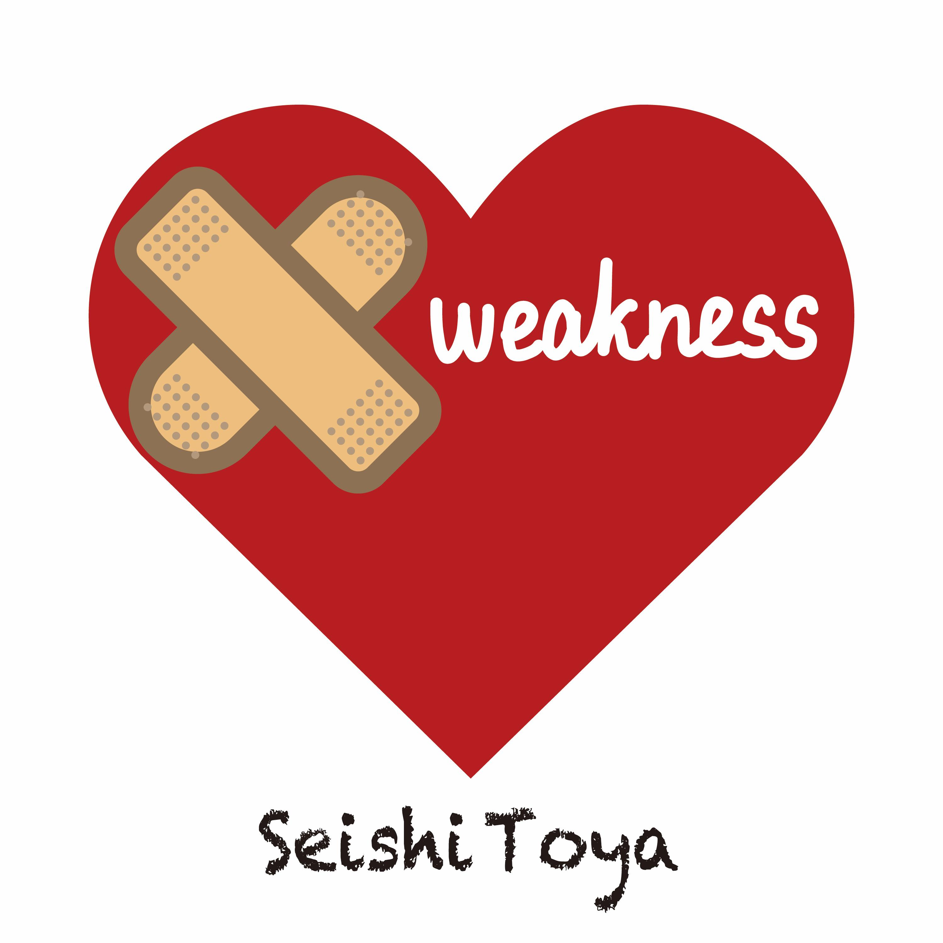 WEAKNESS / SEISHI TOYA
